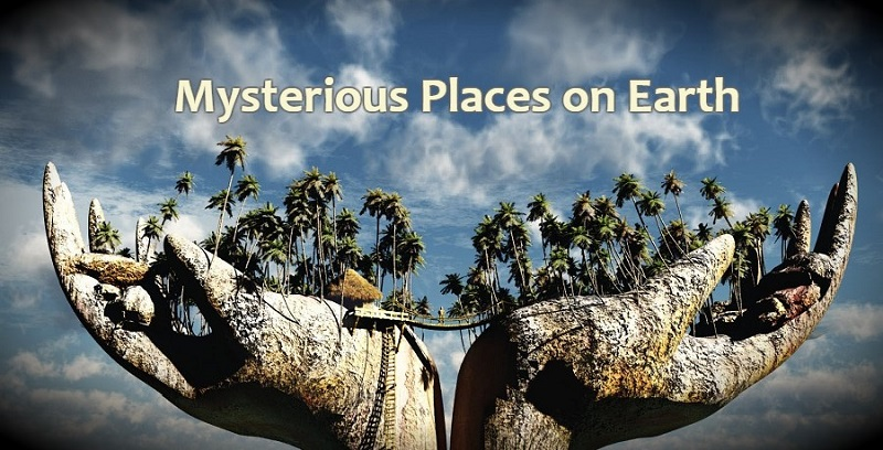 Most Mysterious Places On The Earth