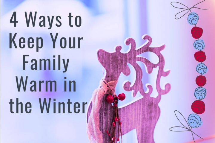 4 Ways to Keep Your Family Warm In The Winter